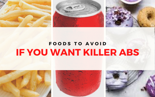 Ten Foods to Avoid if you want Killer Abs